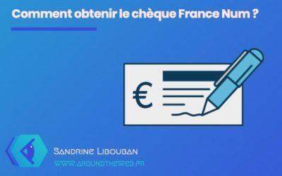 Comment obtenir le chèque France Num pour créer votre site internet ?