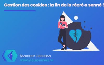 Gestion des cookies : la fin de la récré a sonné !
